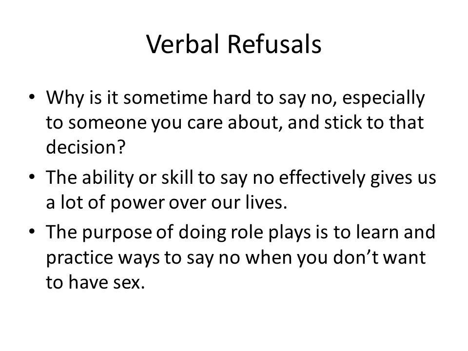 Verbal Refusals Why is it sometime hard to say no, especially to someone you care about, and stick to that decision