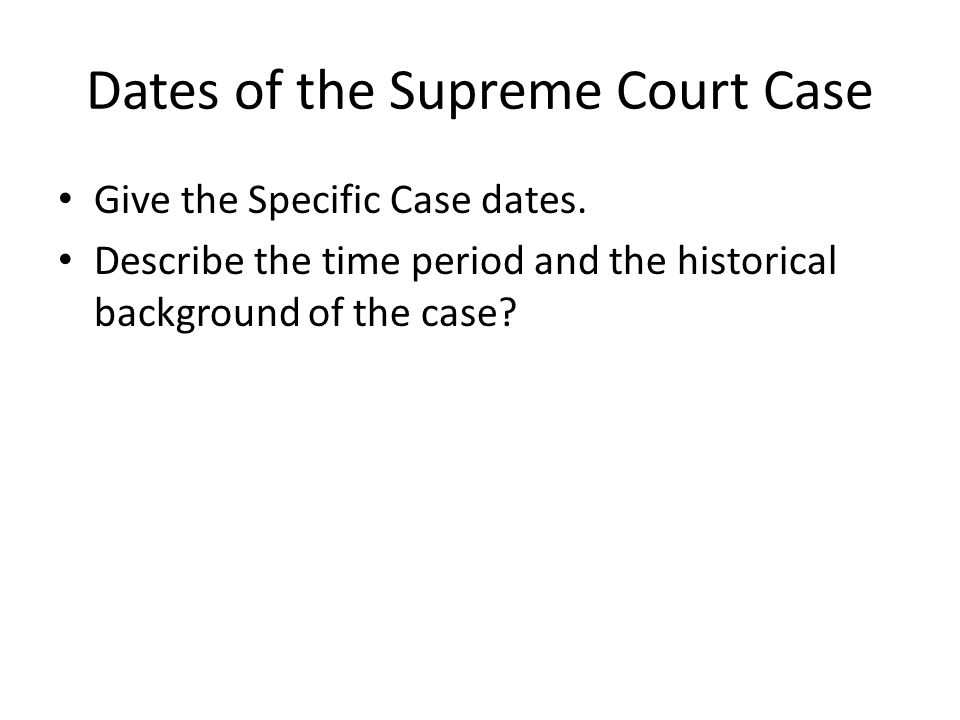 Dates of the Supreme Court Case