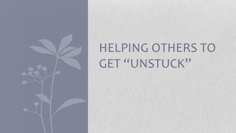 Helping Others to Get Unstuck
