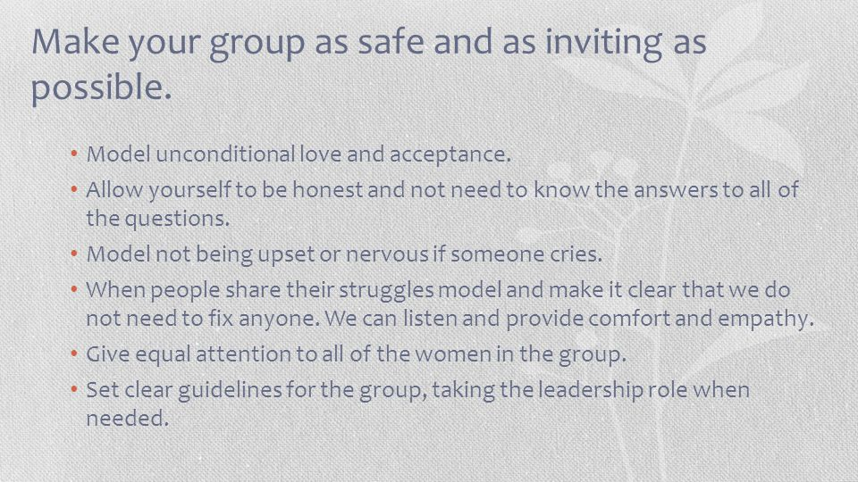Make your group as safe and as inviting as possible.