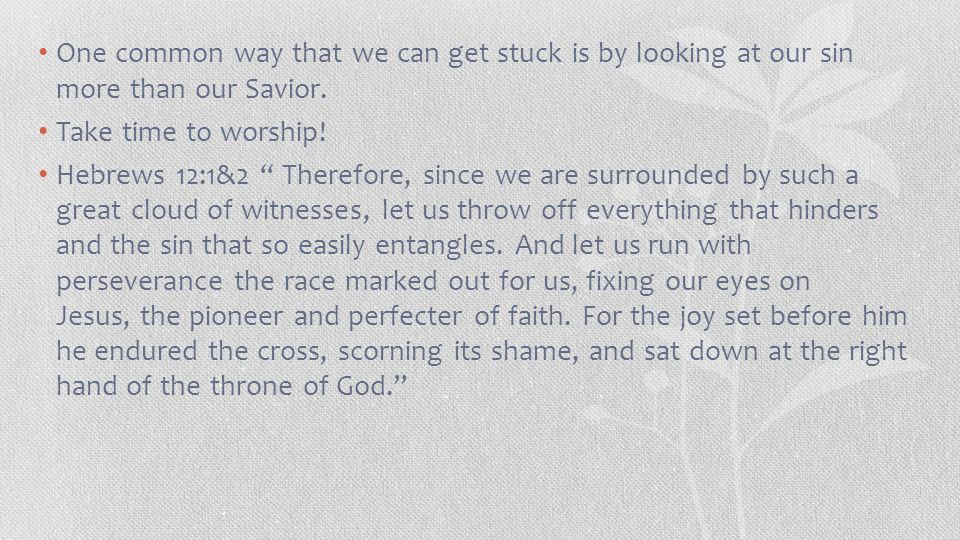 One common way that we can get stuck is by looking at our sin more than our Savior.