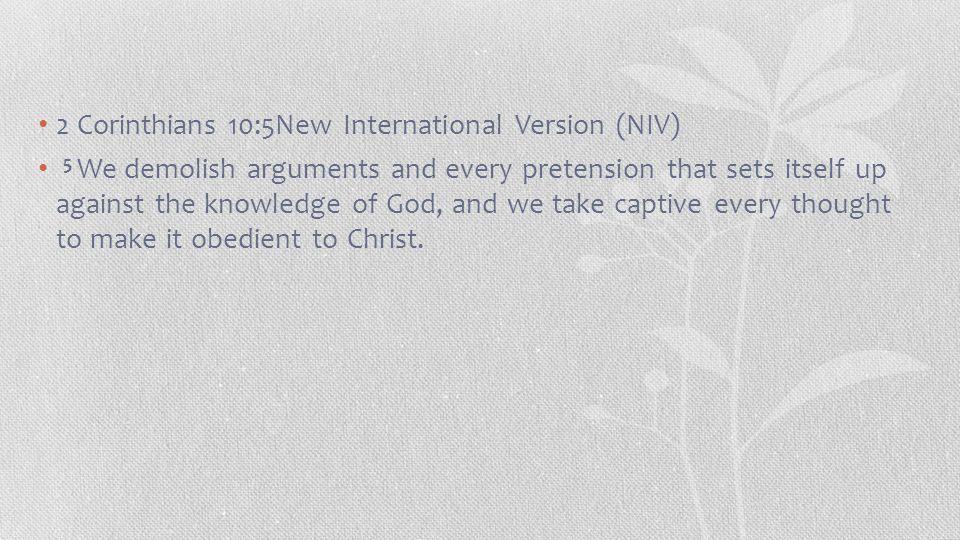 2 Corinthians 10:5New International Version (NIV)