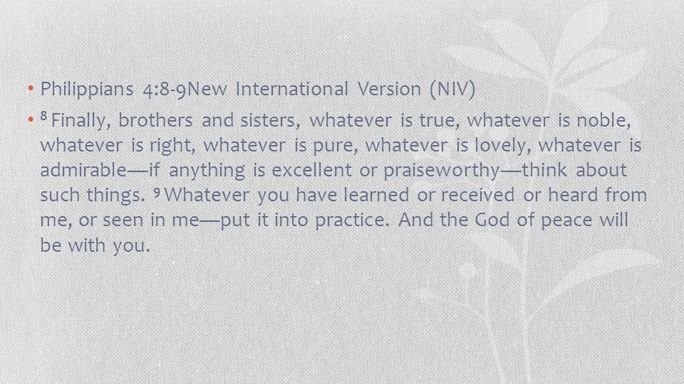 Philippians 4:8-9New International Version (NIV)