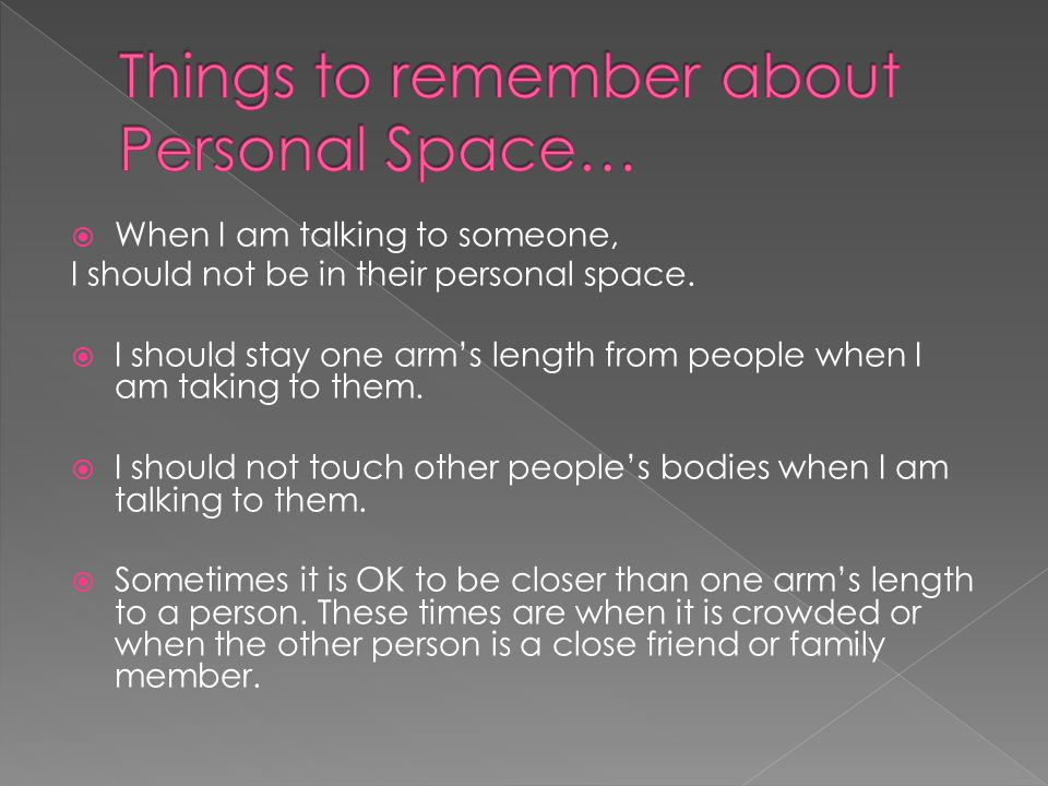 Things to remember about Personal Space…