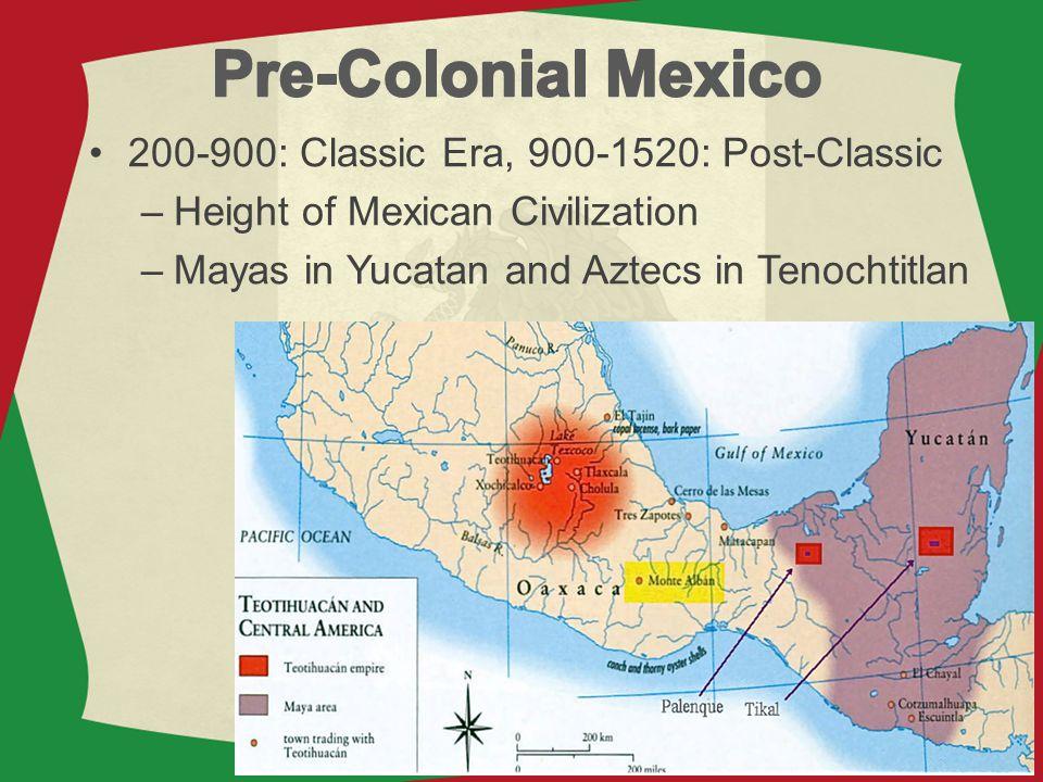Pre-Colonial Mexico 200-900: Classic Era, 900-1520: Post-Classic