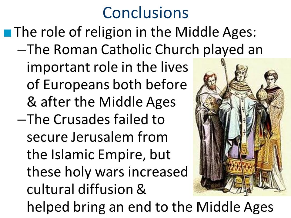 Conclusions The role of religion in the Middle Ages:
