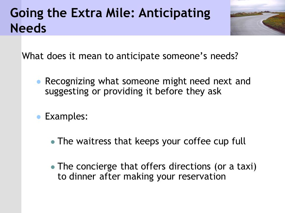 Going the Extra Mile: Anticipating Needs