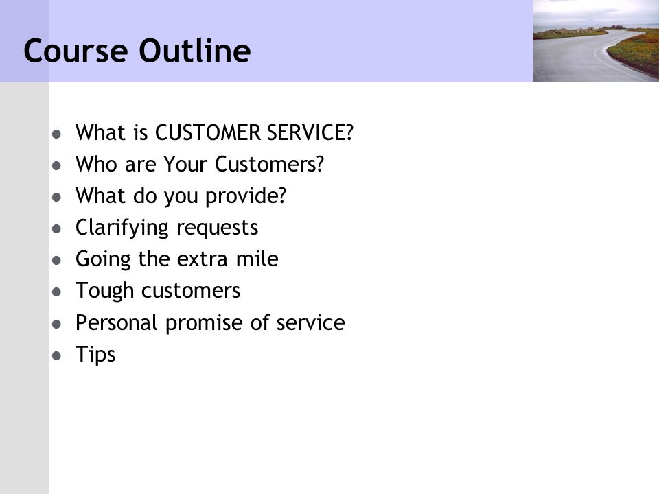 Course Outline What is CUSTOMER SERVICE Who are Your Customers