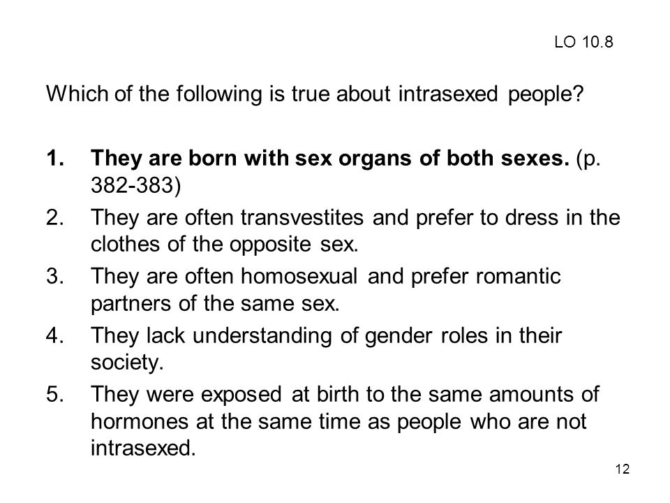 Which of the following is true about intrasexed people
