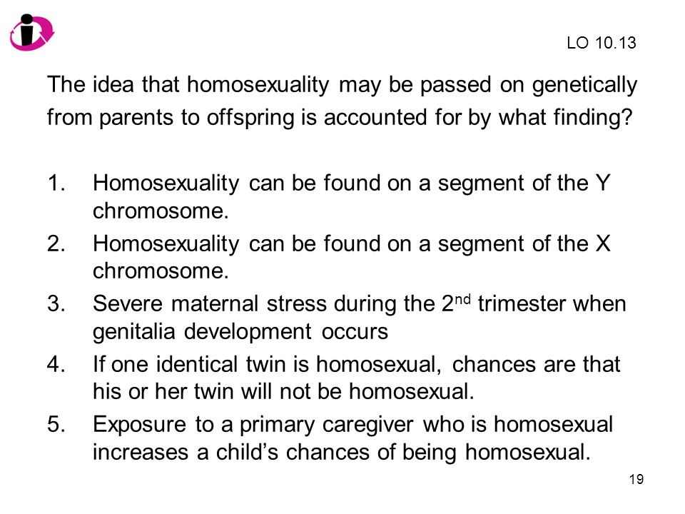 The idea that homosexuality may be passed on genetically