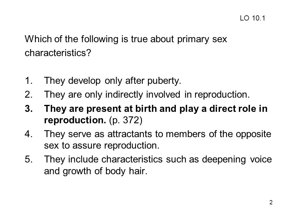 Which of the following is true about primary sex characteristics