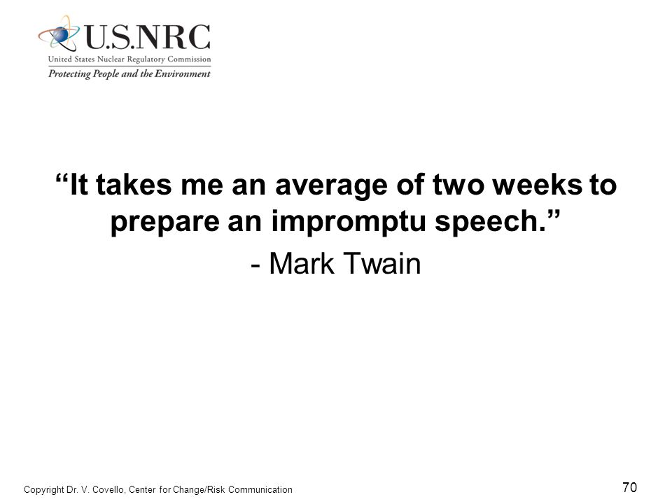 It takes me an average of two weeks to prepare an impromptu speech.