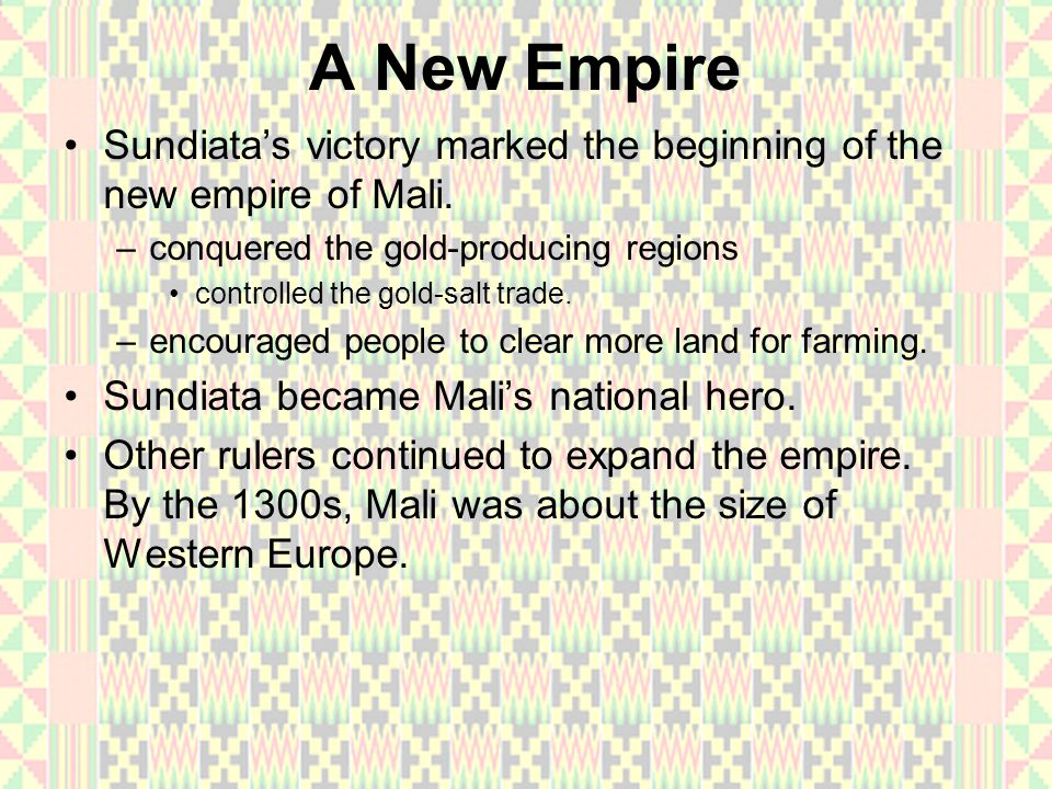 A New Empire Sundiata's victory marked the beginning of the new empire of Mali. conquered the gold-producing regions.
