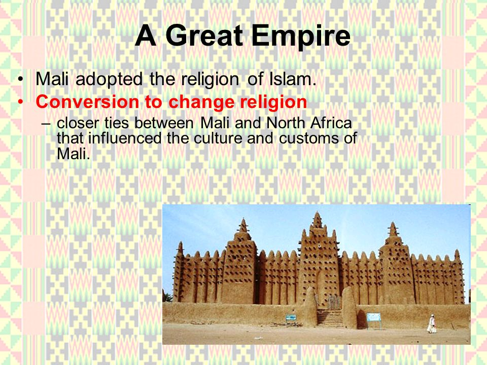 A Great Empire Mali adopted the religion of Islam.
