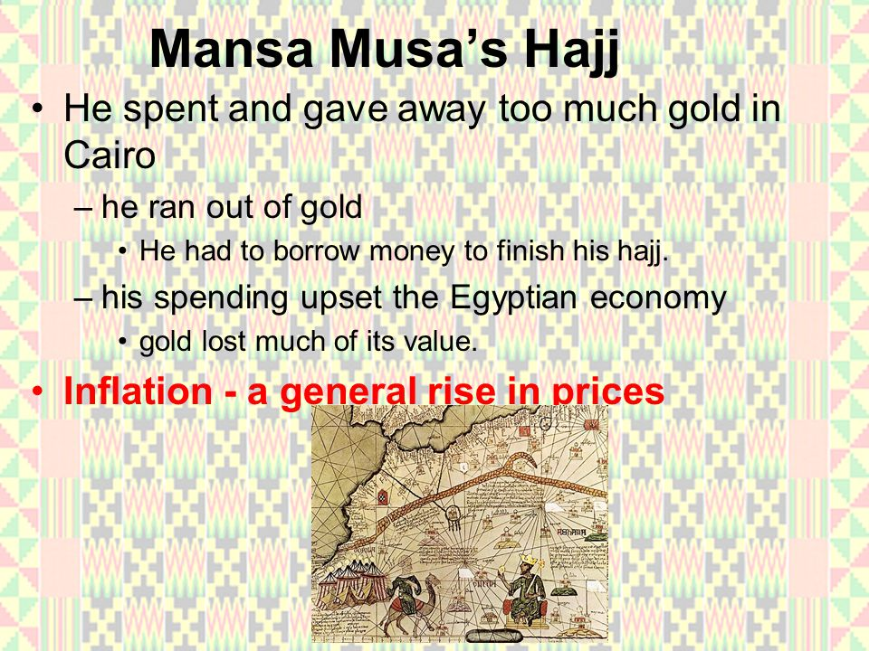 Mansa Musa's Hajj He spent and gave away too much gold in Cairo