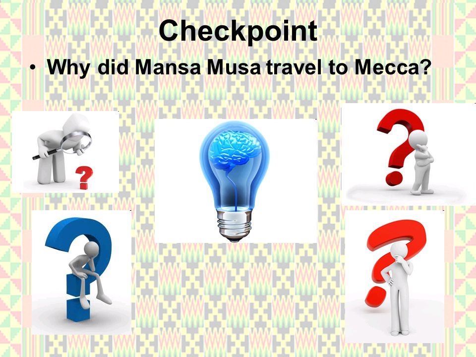 Checkpoint Why did Mansa Musa travel to Mecca