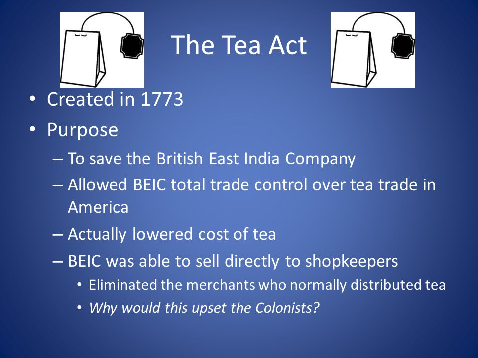 The Tea Act Created in 1773 Purpose