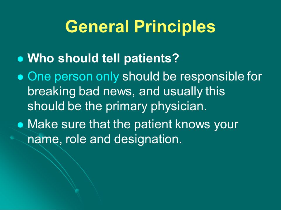 General Principles Who should tell patients