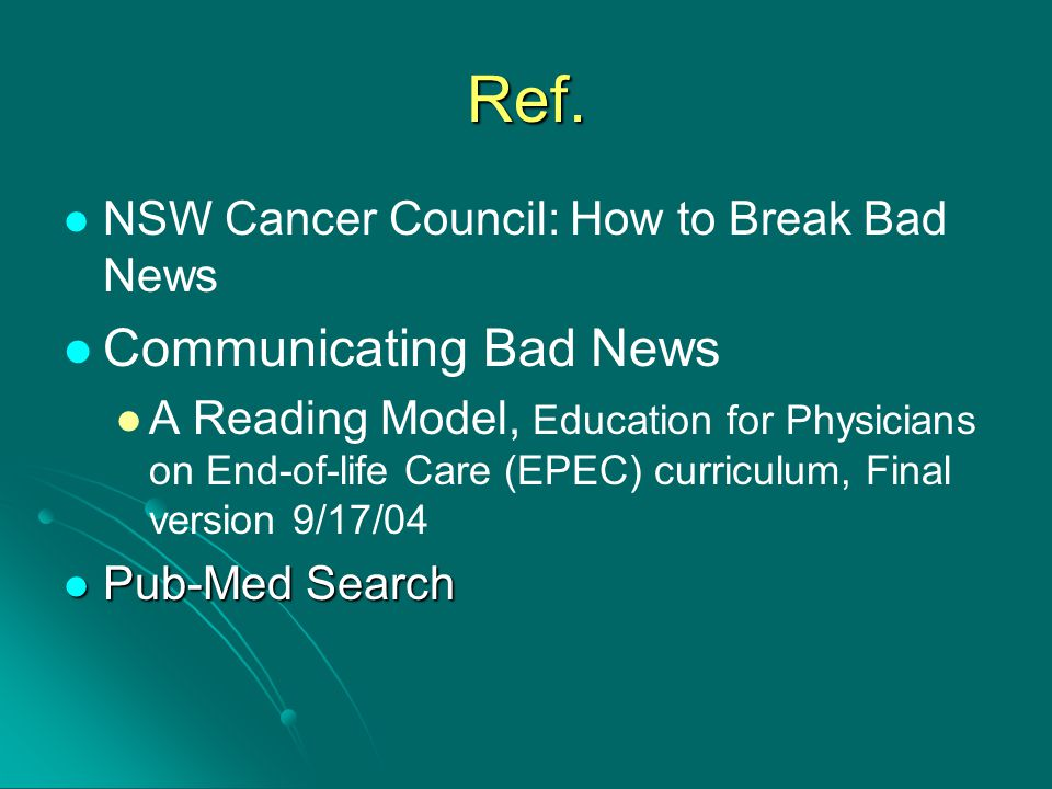 Ref. Communicating Bad News NSW Cancer Council: How to Break Bad News