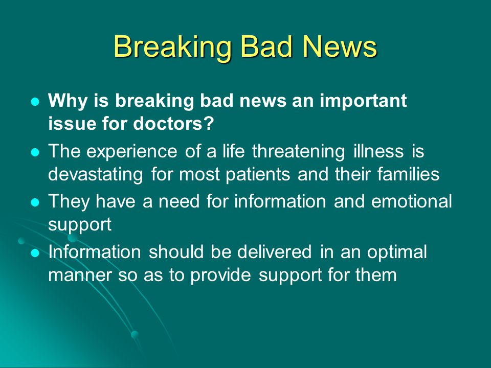 Breaking Bad News Why is breaking bad news an important issue for doctors