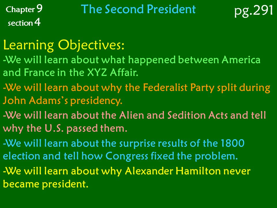 pg.291 Learning Objectives: The Second President