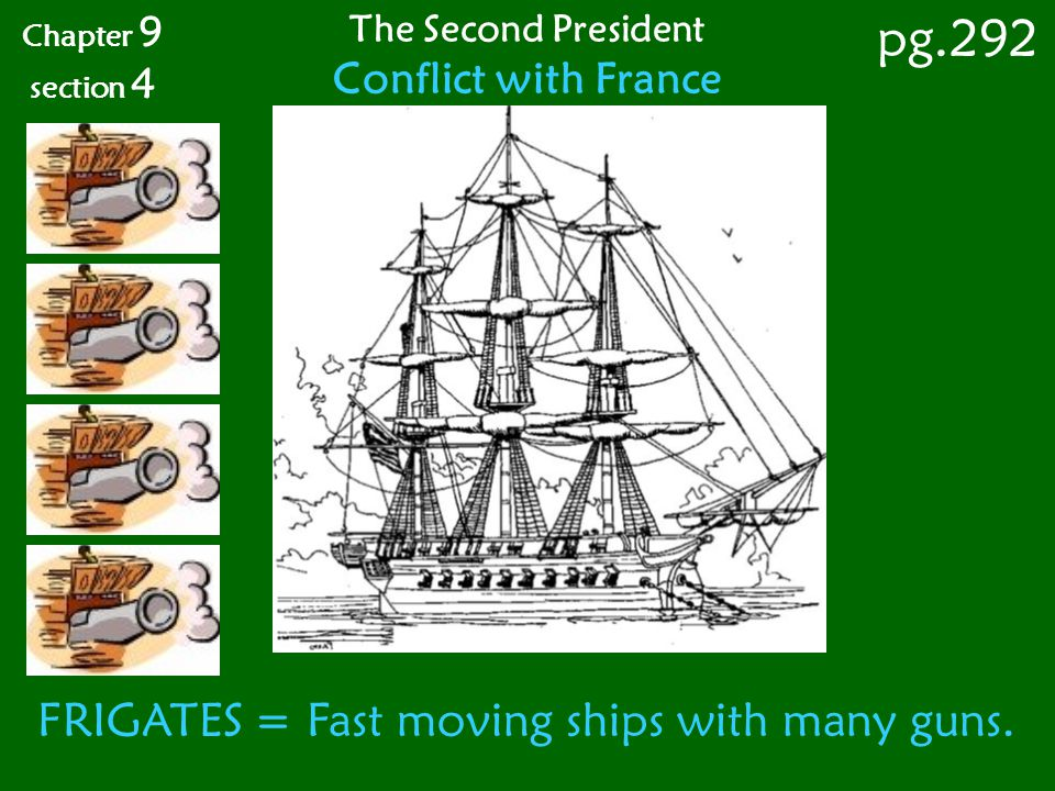 pg.292 FRIGATES = Fast moving ships with many guns.