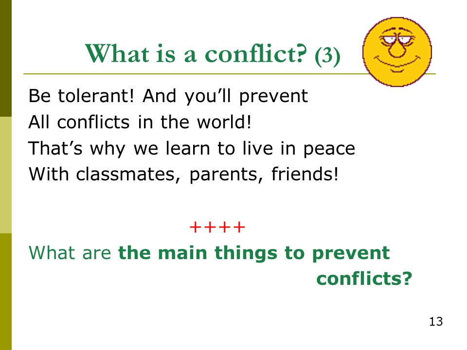 What is a conflict (3) Be tolerant! And you'll prevent