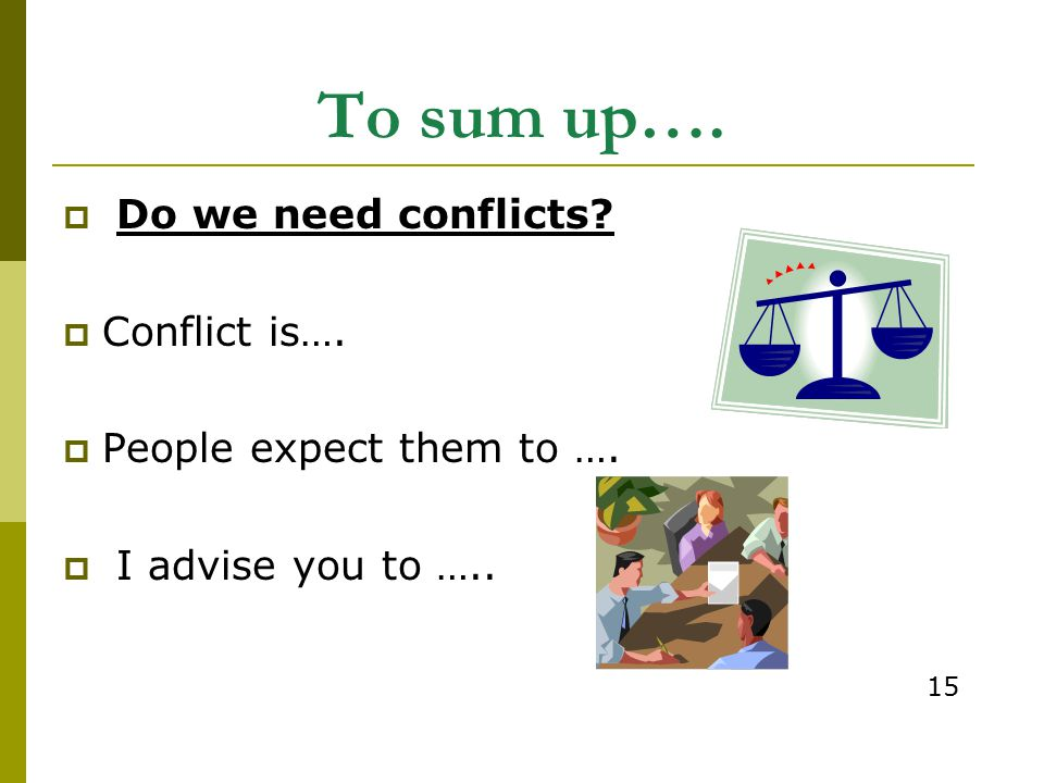 To sum up…. Do we need conflicts Сonflict is….