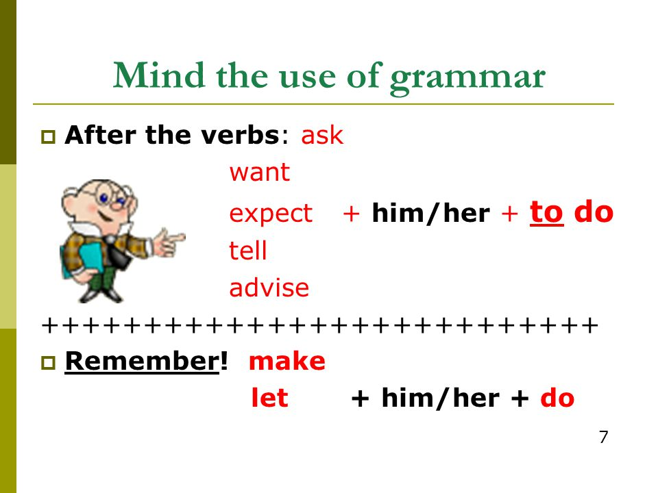Mind the use of grammar After the verbs: ask want