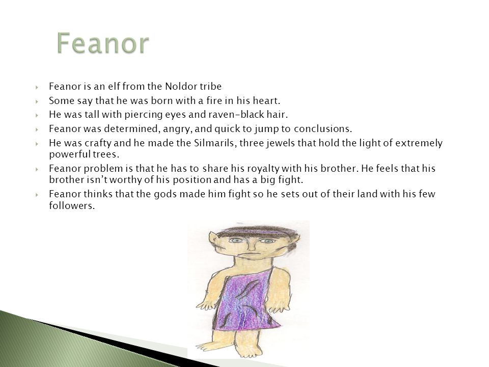 Feanor Feanor is an elf from the Noldor tribe