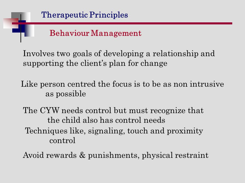 Behaviour Management Involves two goals of developing a relationship and supporting the client's plan for change.