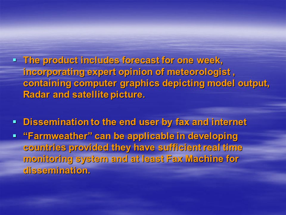 The product includes forecast for one week, incorporating expert opinion of meteorologist , containing computer graphics depicting model output, Radar and satellite picture.