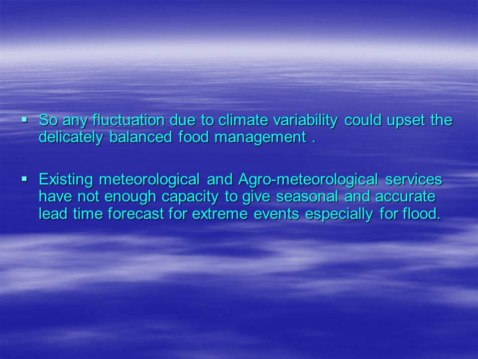 So any fluctuation due to climate variability could upset the delicately balanced food management .