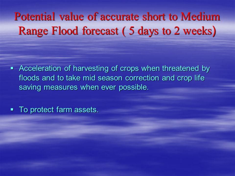 Potential value of accurate short to Medium Range Flood forecast ( 5 days to 2 weeks)