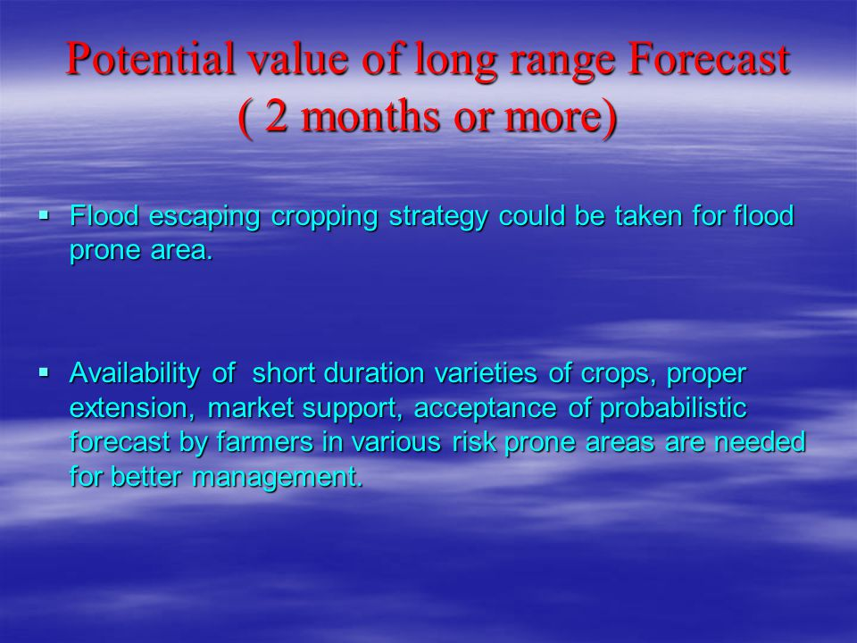 Potential value of long range Forecast ( 2 months or more)