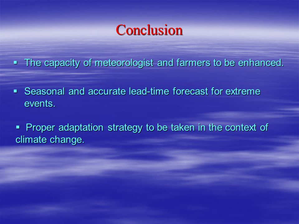 Conclusion The capacity of meteorologist and farmers to be enhanced.