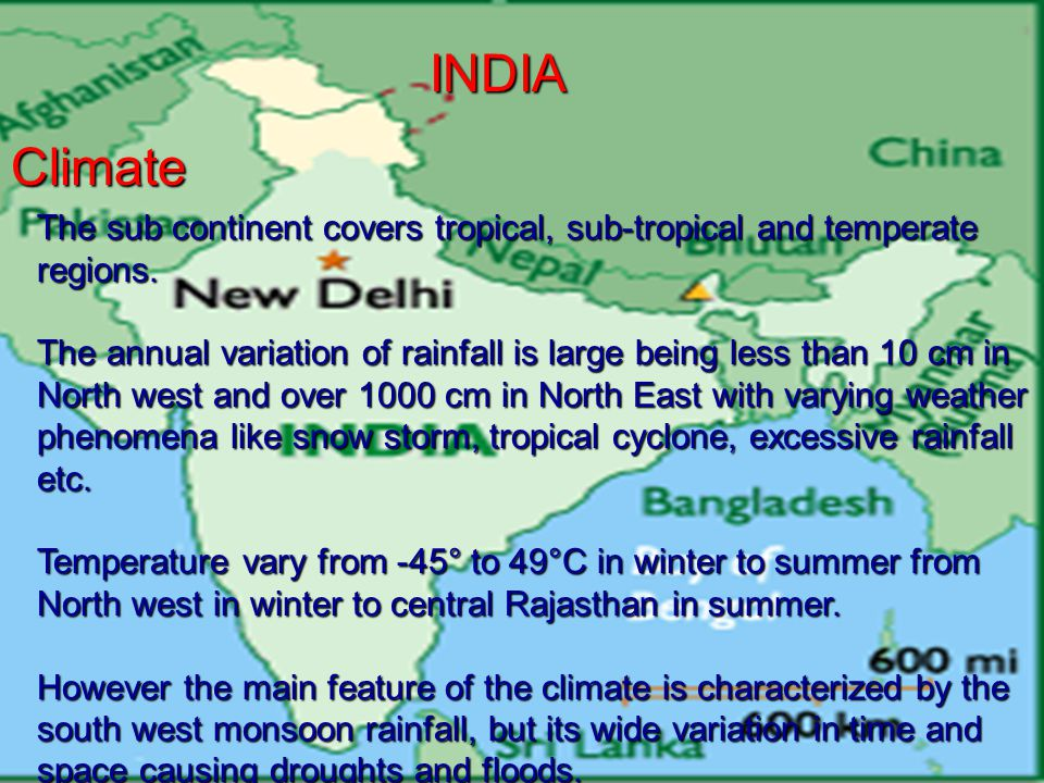 INDIA Climate. The sub continent covers tropical, sub-tropical and temperate regions.