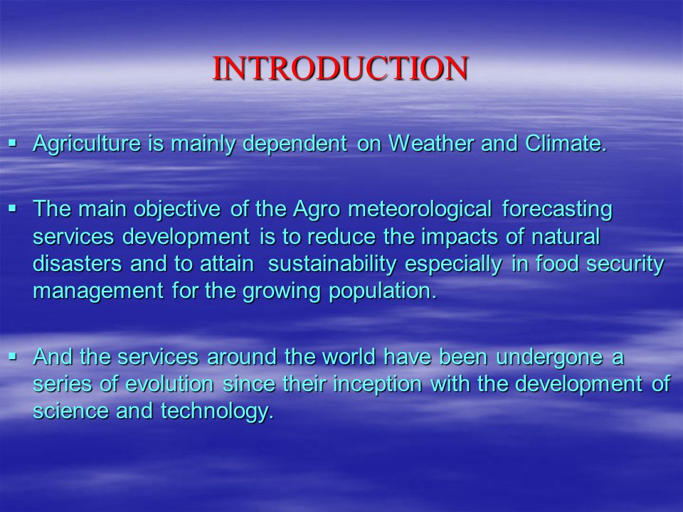 INTRODUCTION Agriculture is mainly dependent on Weather and Climate.