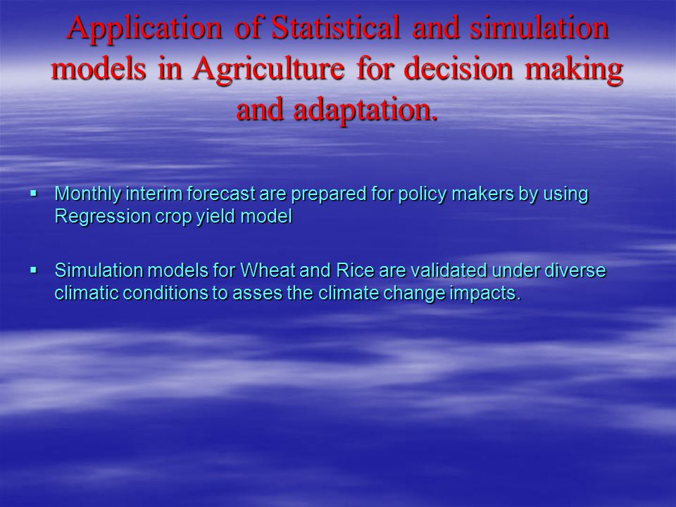 Application of Statistical and simulation models in Agriculture for decision making and adaptation.
