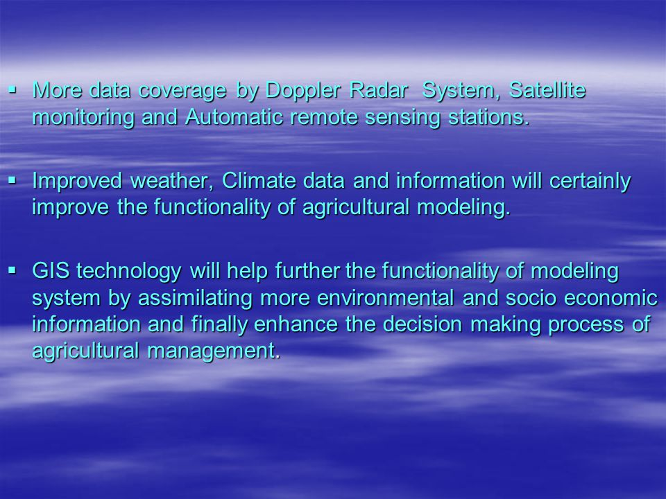 More data coverage by Doppler Radar System, Satellite monitoring and Automatic remote sensing stations.