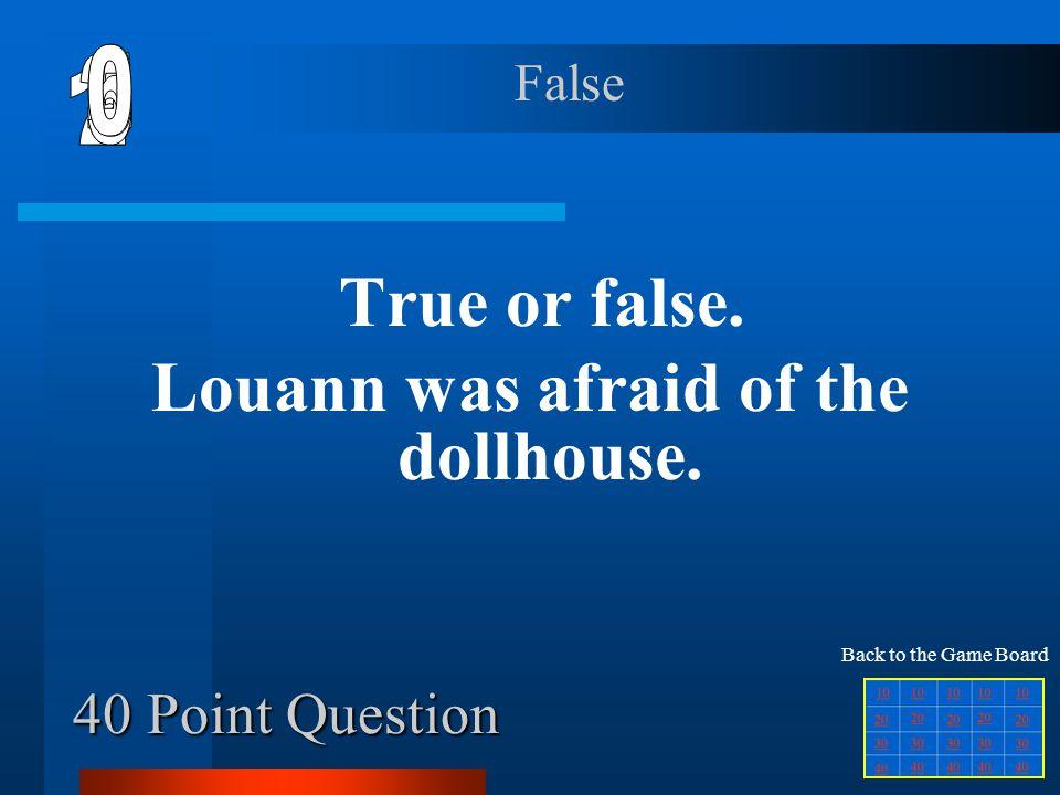 Louann was afraid of the dollhouse.