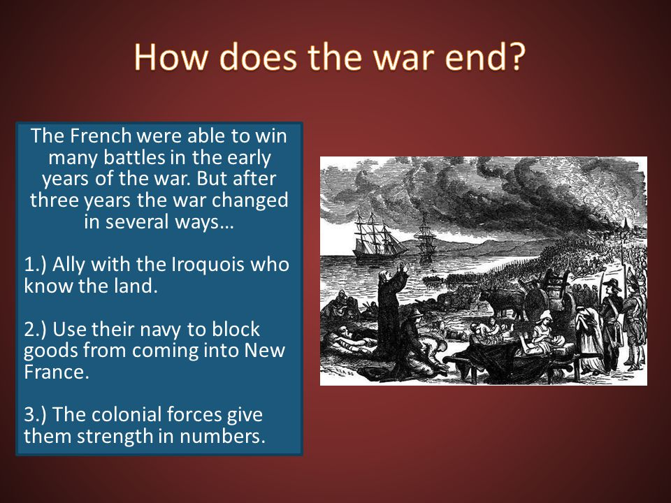 How does the war end The French were able to win many battles in the early years of the war. But after three years the war changed in several ways…