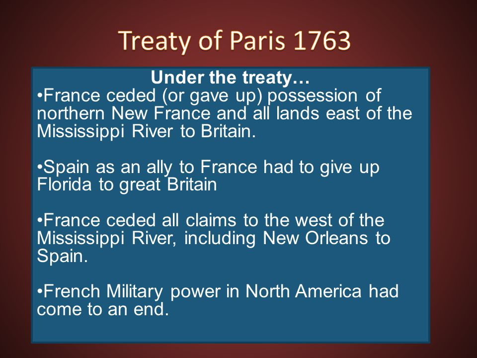 Treaty of Paris 1763 Under the treaty…