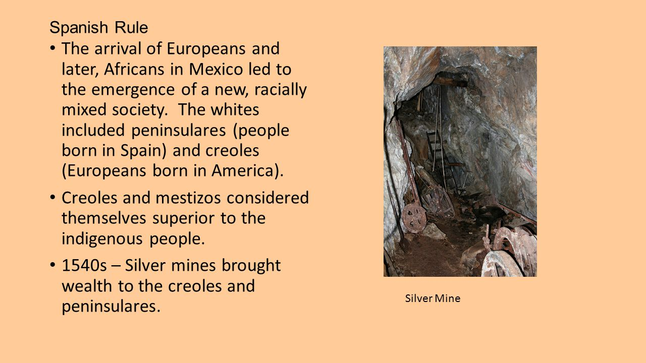 1540s – Silver mines brought wealth to the creoles and peninsulares.