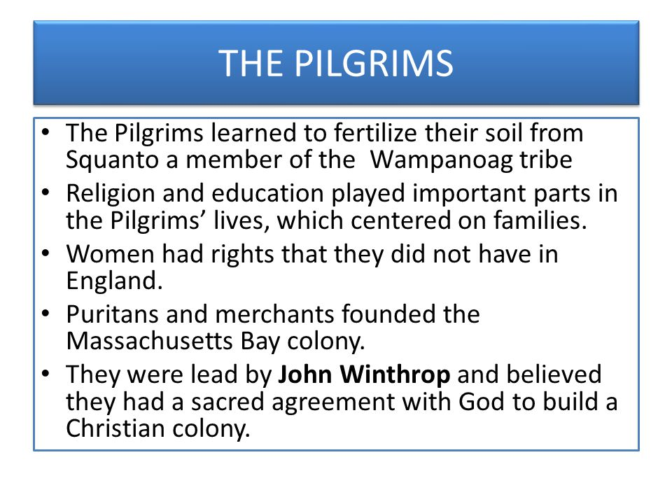 THE PILGRIMS The Pilgrims learned to fertilize their soil from Squanto a member of the Wampanoag tribe.