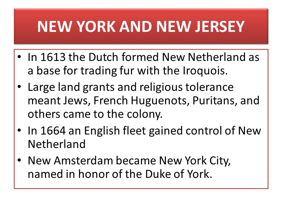NEW YORK AND NEW JERSEY In 1613 the Dutch formed New Netherland as a base for trading fur with the Iroquois.