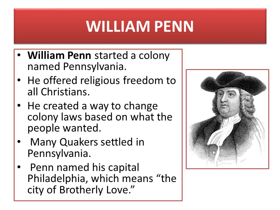 WILLIAM PENN William Penn started a colony named Pennsylvania.