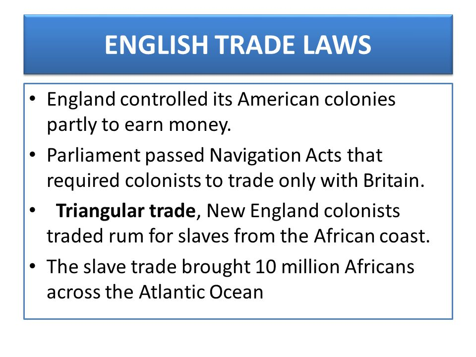 ENGLISH TRADE LAWS England controlled its American colonies partly to earn money.