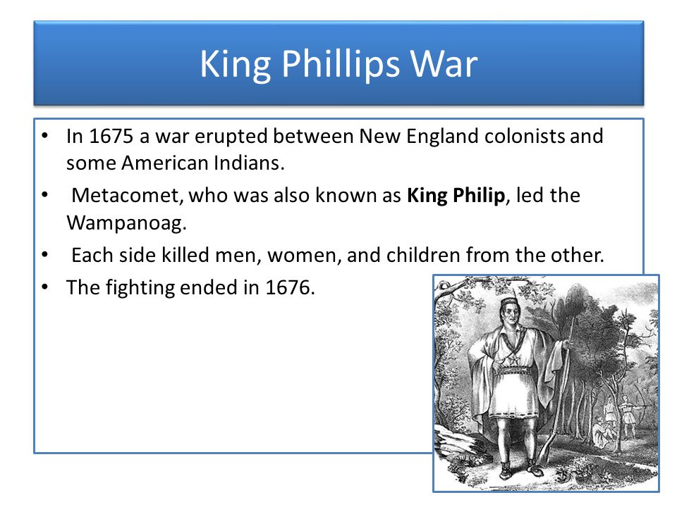 King Phillips War In 1675 a war erupted between New England colonists and some American Indians.