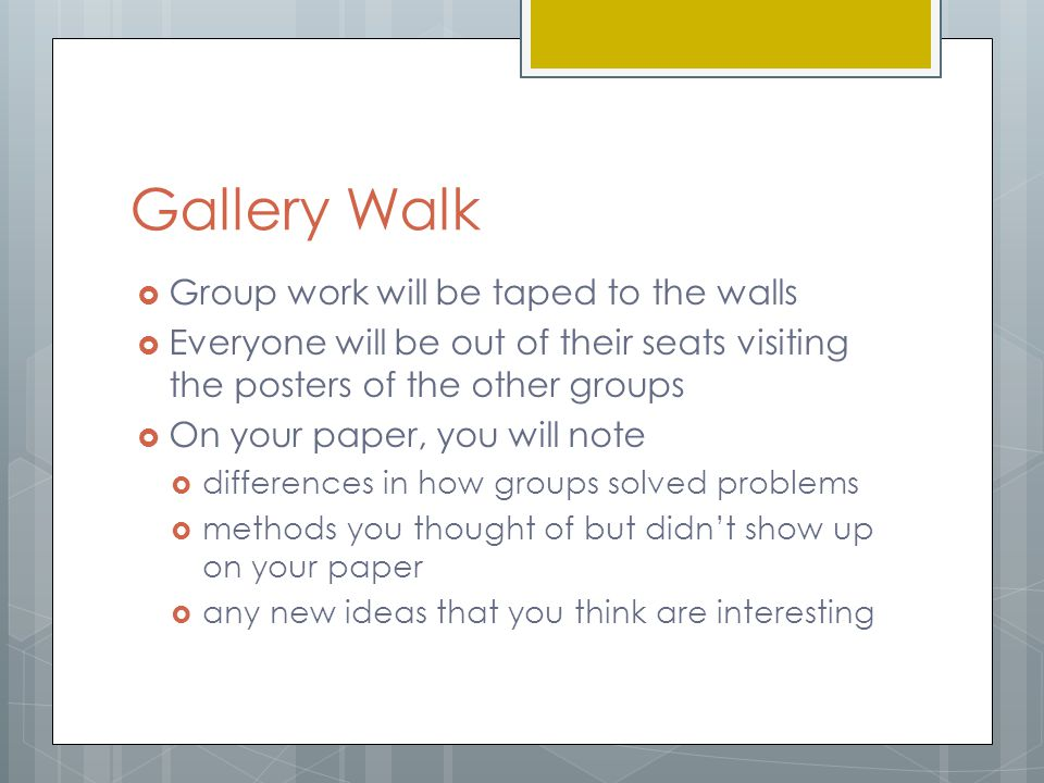 Gallery Walk Group work will be taped to the walls